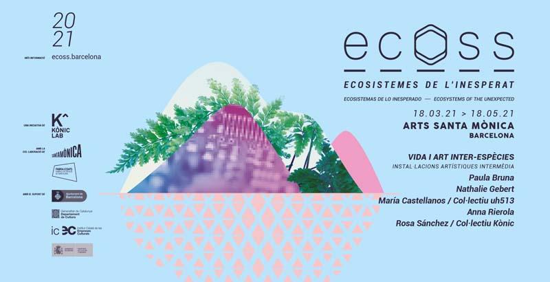 ECOSS Ecosistemas de lo inesperado Arts Santa Mònica